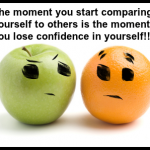 Don't compare yourself like oranges and apples
